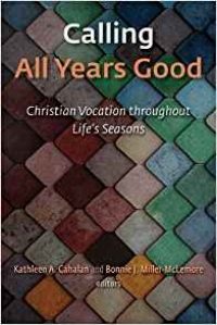 Calling All Years Good: Christian Vocation throughout Life's Seasons , Kathleen A. Cahalan and Bonnie Miller-McLemore