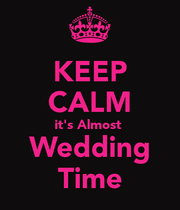 keep-calm-it-s-almost-wedding-time.png