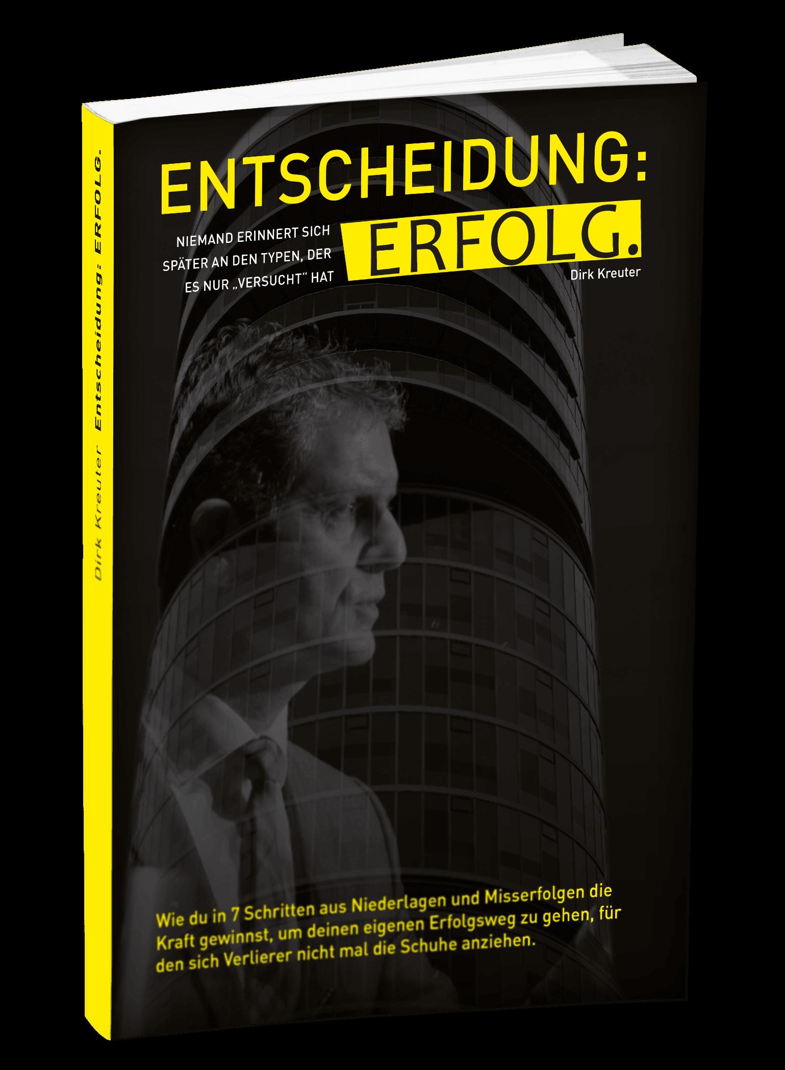 Dirk Kreuter - Entscheidung und Erfolg (GRATIS) - Für Verkäufer, Selbstständige, Führungskräfte, Auszubildende und jeden Menschen, der erfolgsorientiert ist und etwas zu verkaufen hat oder zukünftig verkaufen will. Mehr erfahren