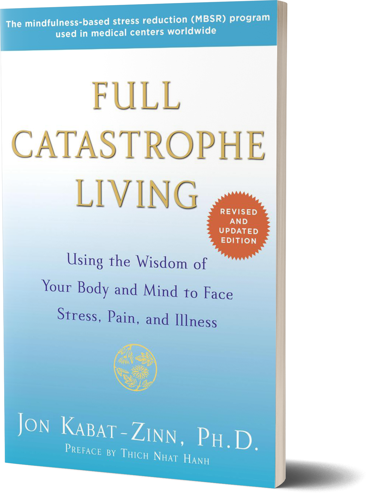Full Catastrophe Living- Using the Wisdom of Your Body and Mind to Face Stress, Pain, and Illness by Jon Kabat-Zinn.png