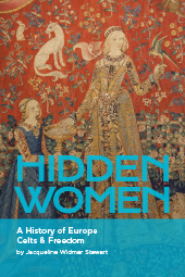 The first book in the series: HIDDEN WOMEN: A History of Europe, Celts & Freedom