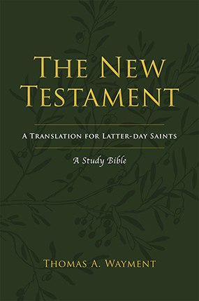 The New Testament: A Translation for Latter-day Saints