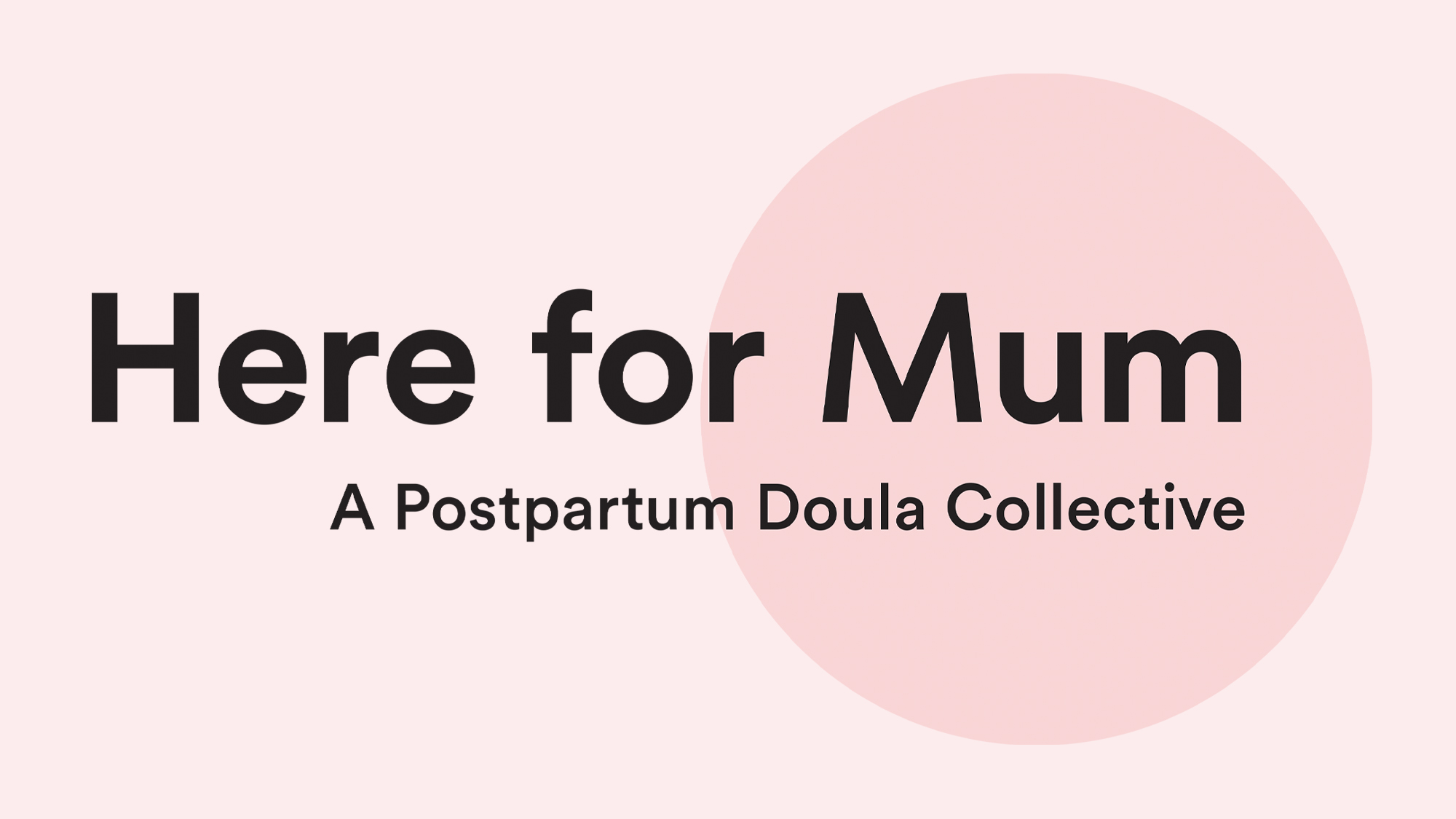 Copy of Here for Mum / Postpartum Doula Collective