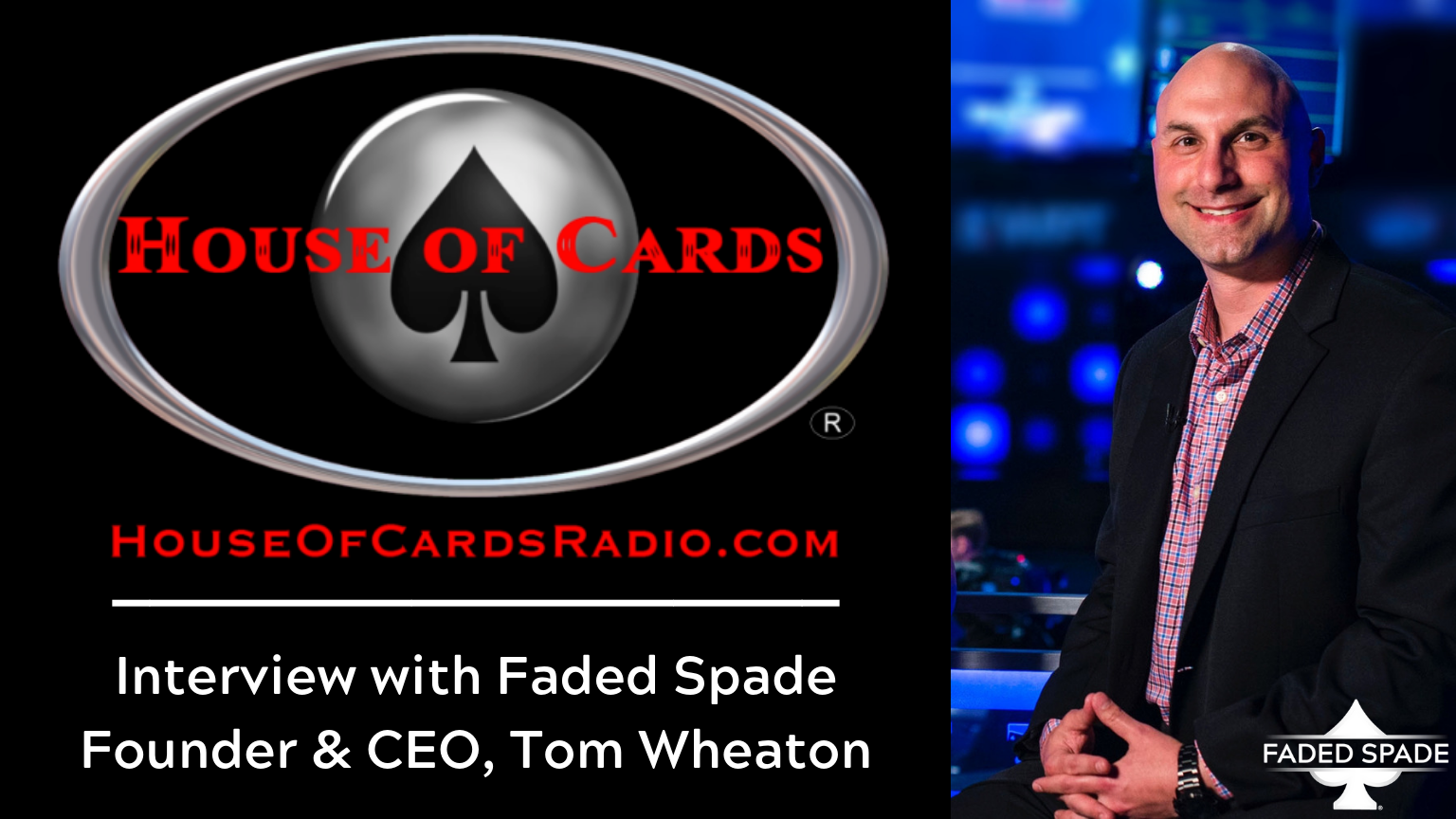 Faded Spade poker playing cards founder and ceo Tom Wheaton interview on house of cards radio podcast