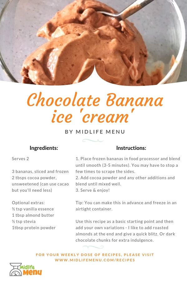 Frozen bananas are fabulous for whipping up a frozen creamy dessert. Yes, bananas are higher in sugars than many fruits but in comparison to ice-cream or other frozen desserts, they're still a healthier alternative with plenty of nutrients. midlifemenu.com/recipes/chocolate-ice-cream