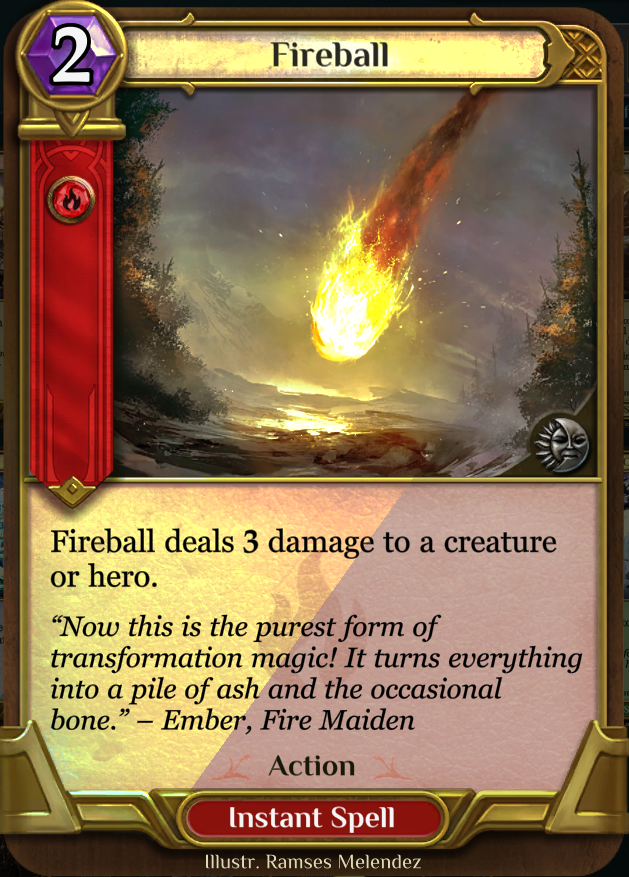 Fireball - Anytime you're playing against Rage you fear this card... use it to your advanvantage even if you haven't drawn it.