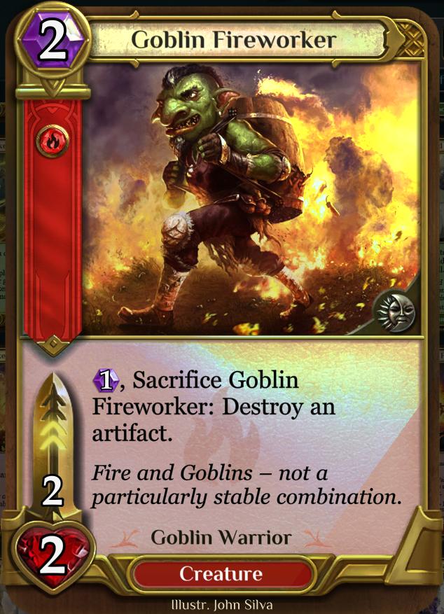 Goblin Fireworker - A 2/2 body with artifact destruction.