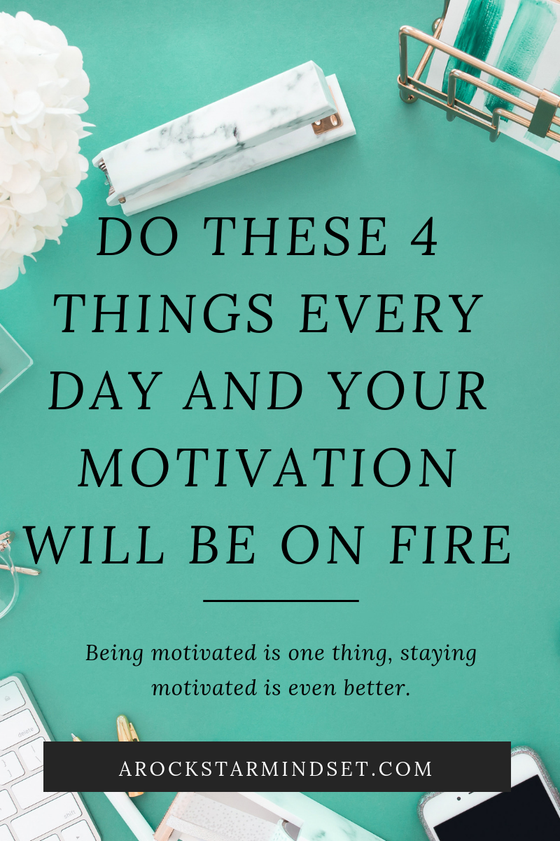 Do these 4 things every day and your motivation will be on fire