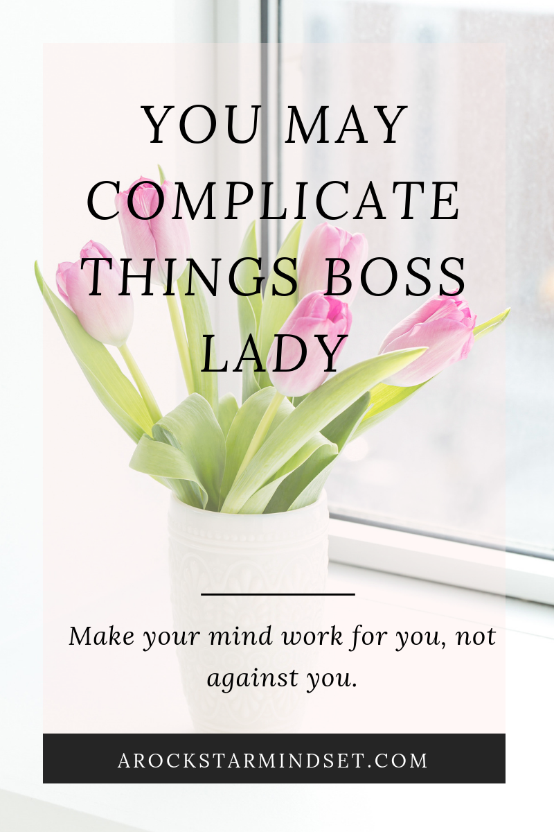 You May Complicate Things Boss Lady