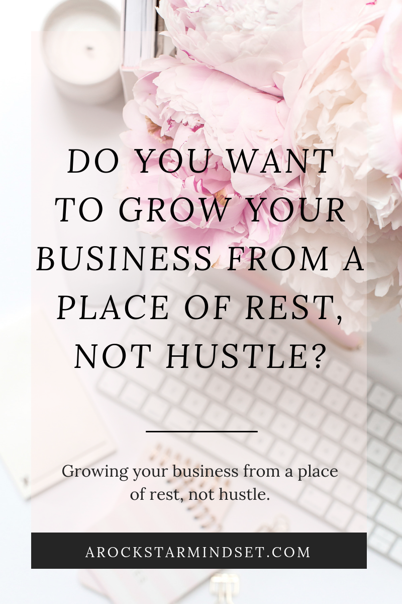 Do you want to grow your business from a place of rest, not hustle_ - Blog post June2019.png