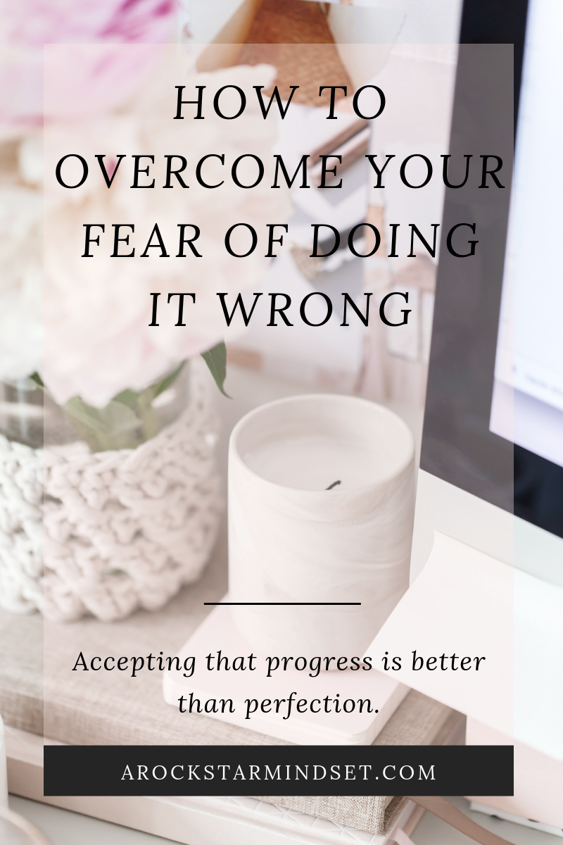 How to Overcome Your Fear of Doing It Wrong  - July 2019.png