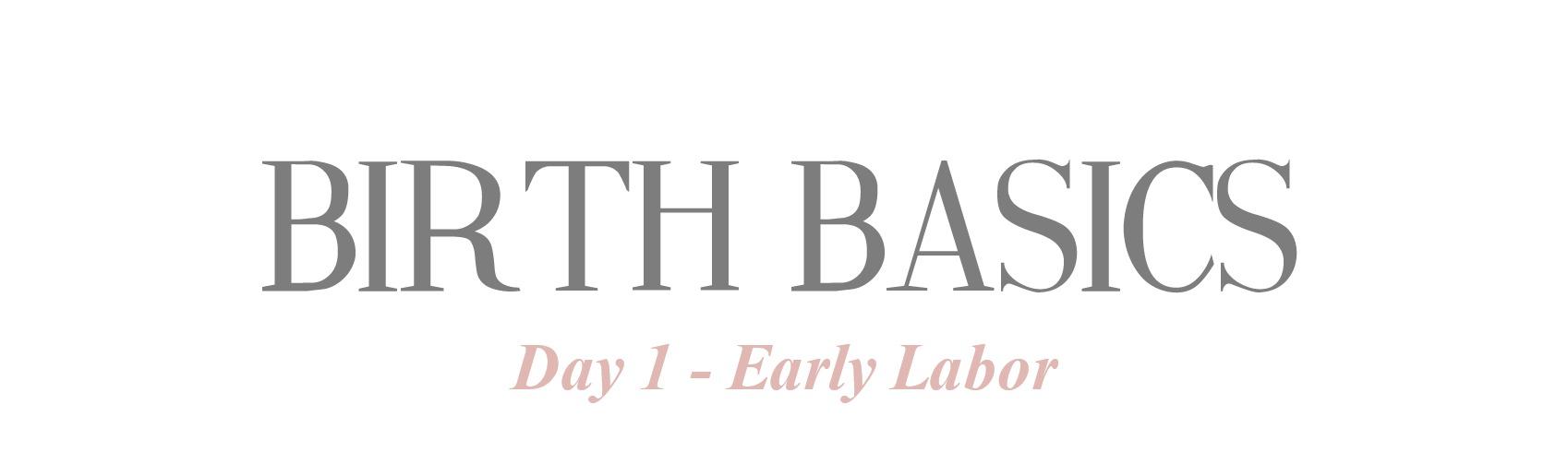 Birth Basics - Day 1 - Early Labor.jpg