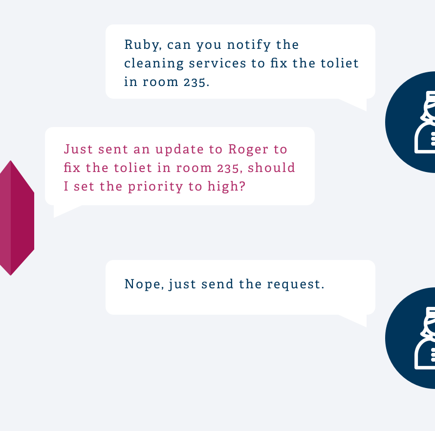 Maintenance request:  Ruby allows the hotel managers to put in requests on the go