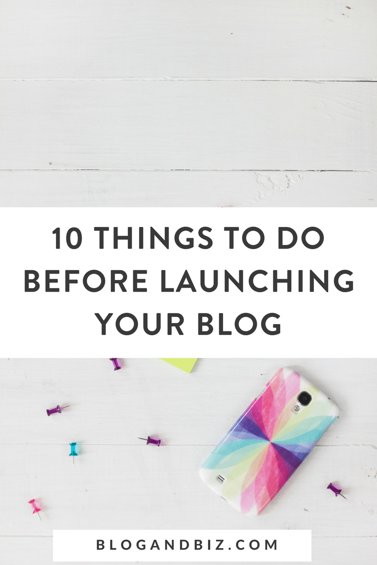 10 Things To Do When Launching Your Blog! These are great blog tips for beginner bloggers wondering how to start a blog! #blogging, #blogtips, #blogandbiz