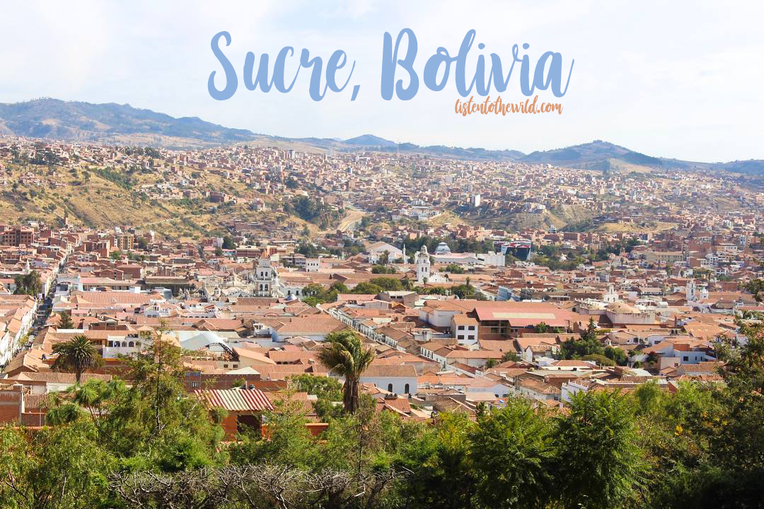 5 Things To Do In Sucre Bolivia Listen To The Wild