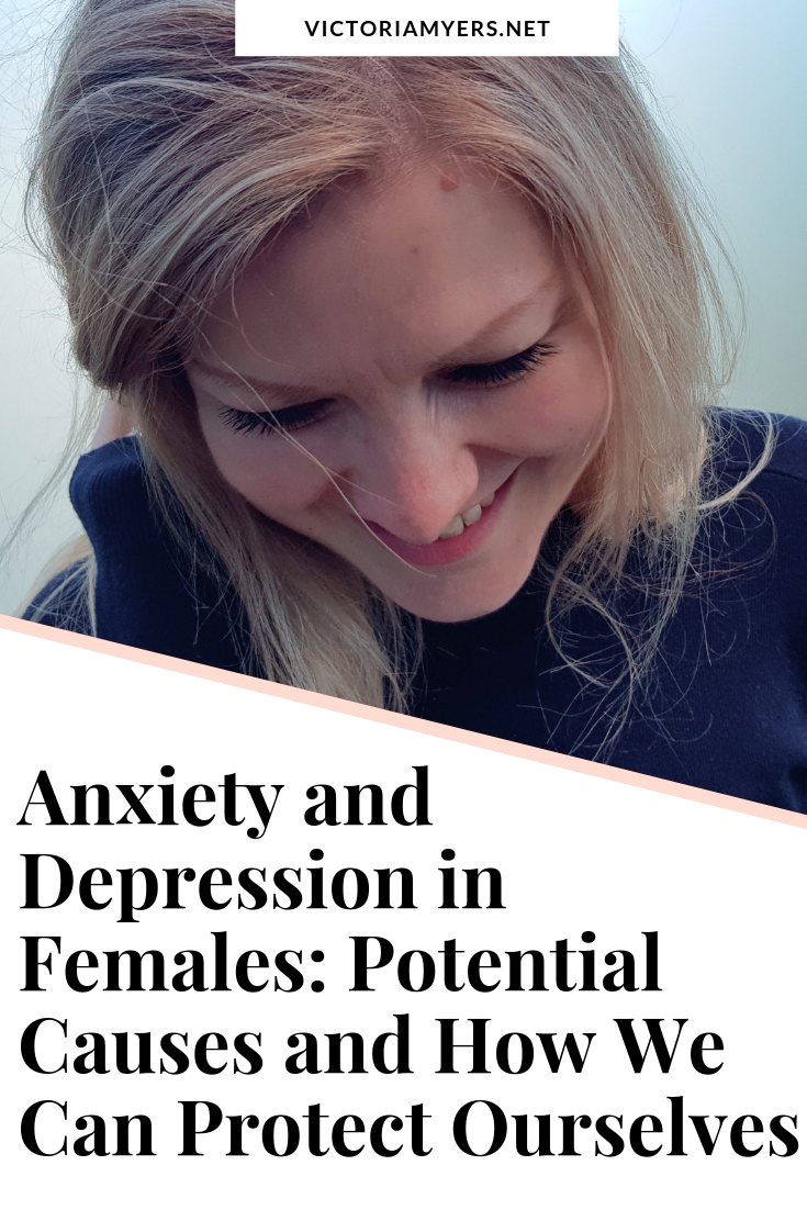 Anxiety and Depression in Females: Potential Causes and How We Can Protect Ourselves