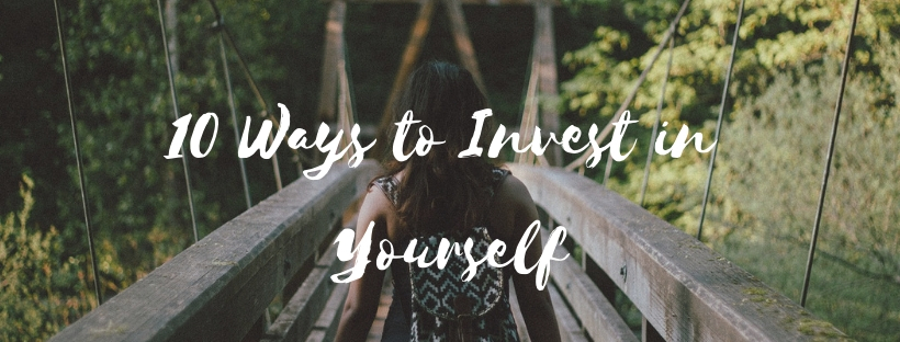10 Ways to Invest in Yourself.jpg
