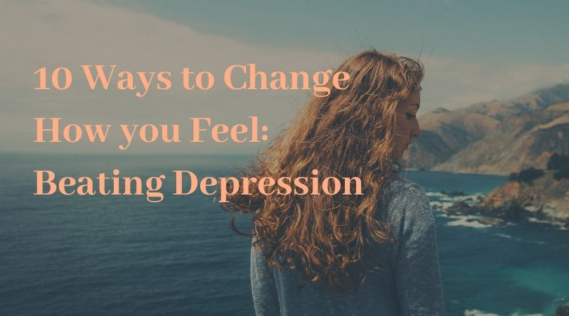 10 Ways to Change How you Feel_ Beating Depression.jpg