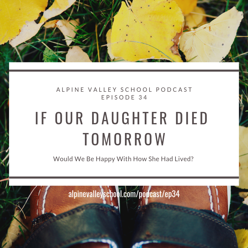 If Our Daughter Died Tomorrow, Would We Be Happy With How She Had Lived?