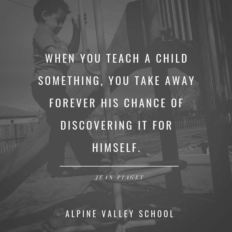 When you teach a child something you take away forever their chance of discovering it themselves..png