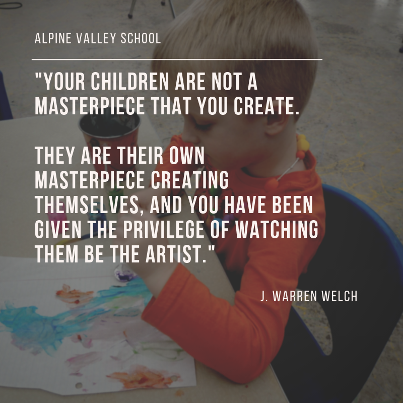 your children are not a masterpiece that you create. They are their own masterpiece creating themselves, and you have been given the PRIVILEGE of watching them be the artist..png