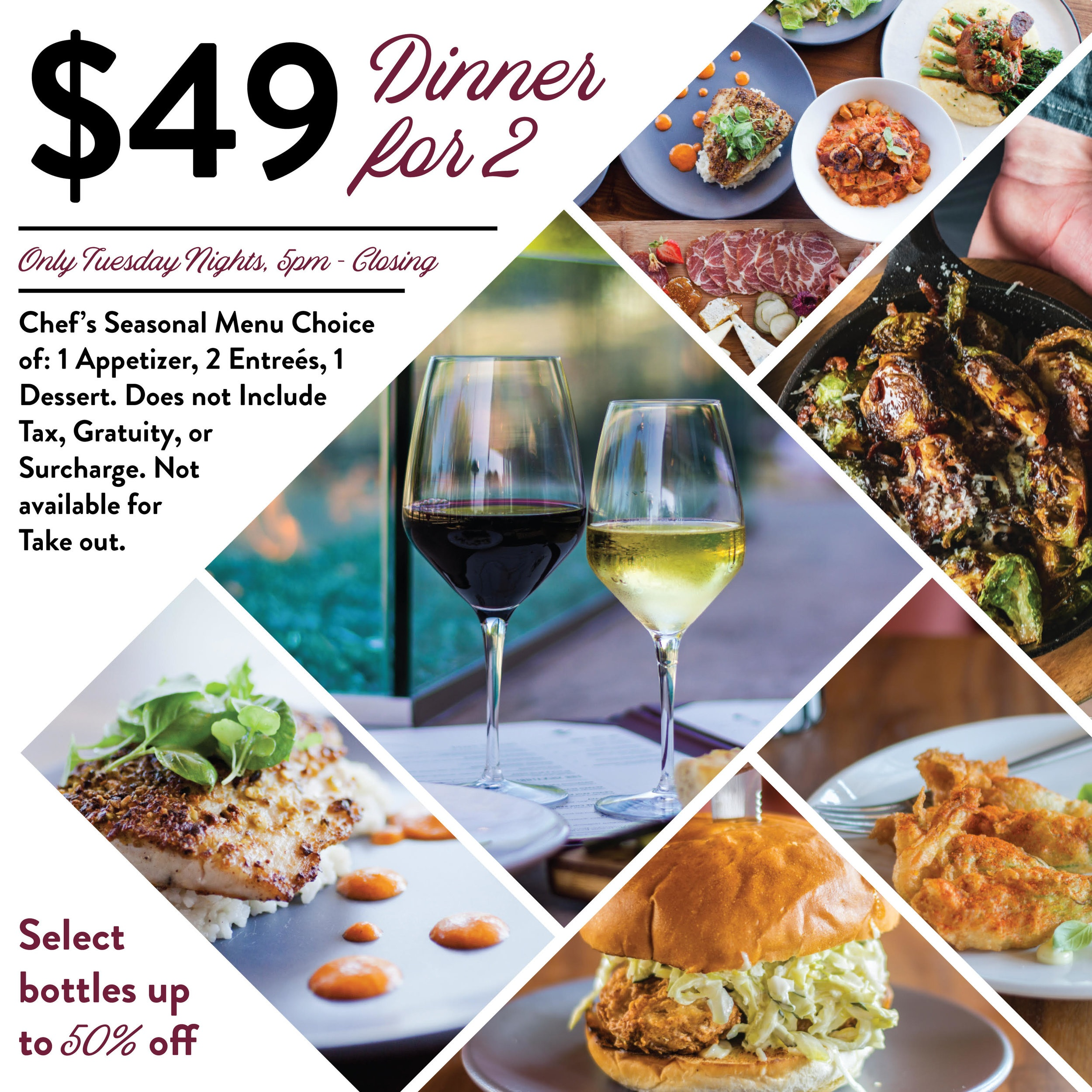 Date Night just got easier! Enjoy a limited three course seasonal menu from Chef Justin Braly for two people for only $49! Enjoy a selection of fine wines up to 50% off. Only available Tuesday Night.