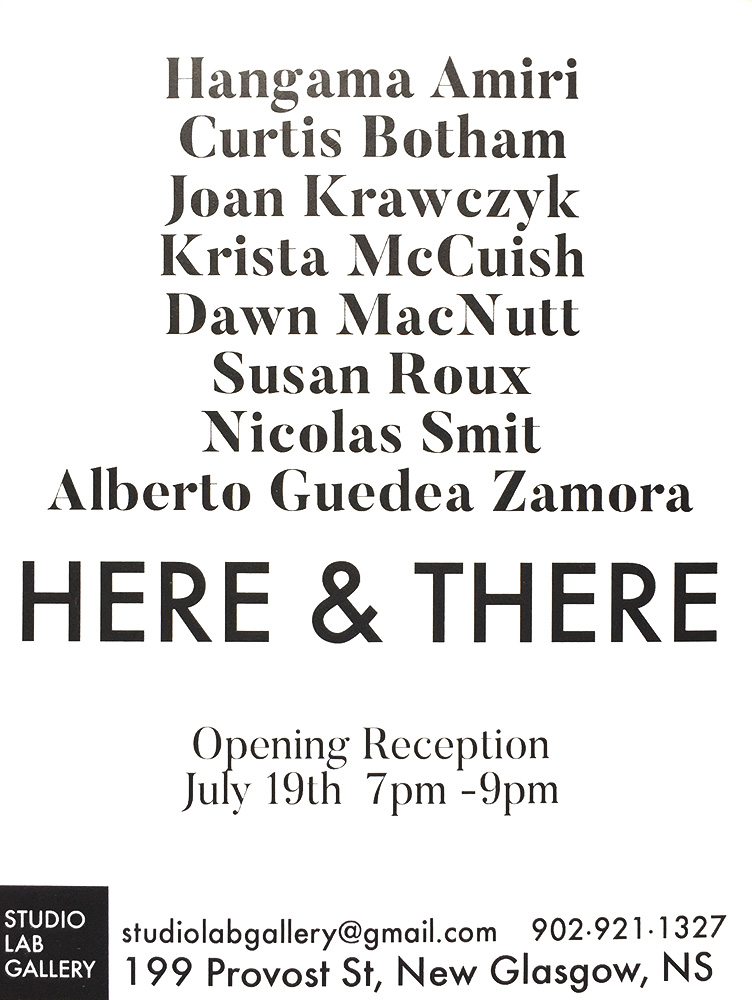 Here & there - Studio Lab Gallery. New Glasgow, NS, July 19, 2018Here & There, is a groupexhibition of works encompassing painting, sculpture, drawing, andphotography.