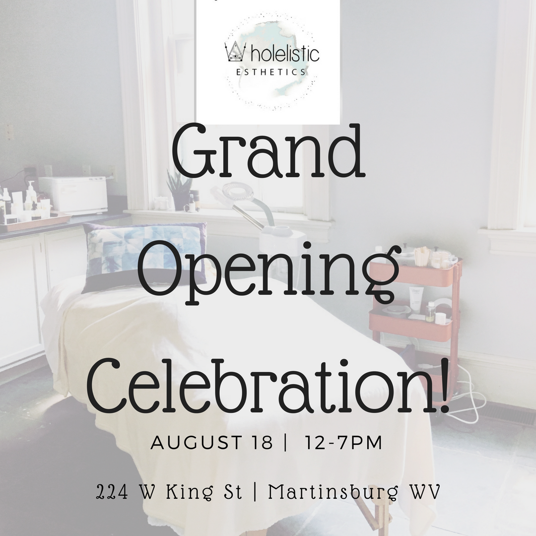 Wholelistic Tribe! I am so excited to welcome you in to my boutique skincare studio in downtown Martinsburg for the GRAND OPENING CELEBRATION! Please join us anytime between noon and 7pm to tour the studio, get information about products & treatments, have some snacks and enjoy some live music. There will also be giveaways and a lux raffle basket.  Other points of interest in the building open house:  Pro Form Martial Arts will have an open gym with some demonstrations and trial classes for you to explore (for more info about Pro Form = proformmaa@gmail.com)  Relax with 5 & 10 min chair massages offered by Erin K Henry, LMT of Pro Form Massage & Bodywork from 12-2:30. $1 per min and tips are always appreciated!  Tour the other spaces available for lease in the building and get inspired to bring your office to this beautiful historic space right in downtown.
