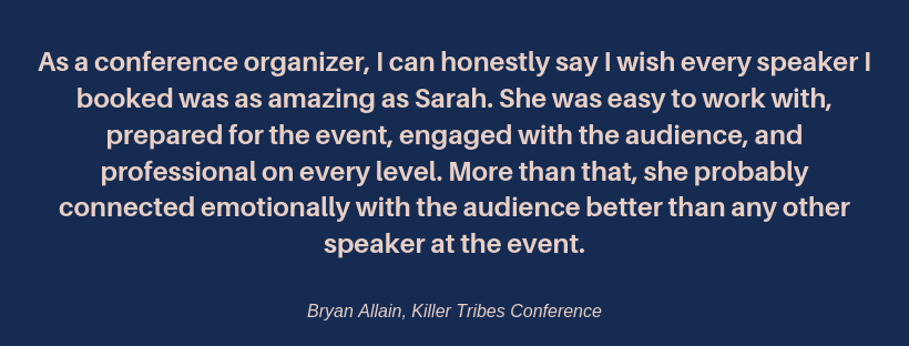As a conference organizer, I can honestly say I wish every speaker I booked was as amazing as Sarah. She was easy to work with, prepared for the event, engaged with the audience, and professional on every level. More.png