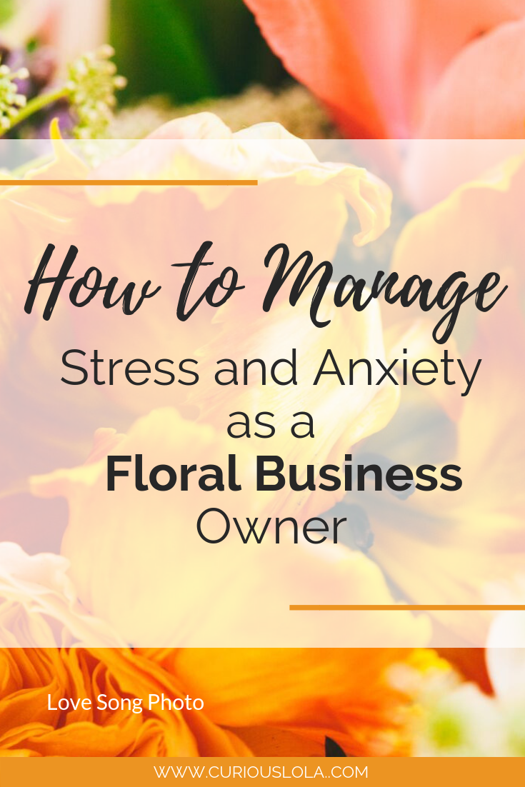 How to Manage Stress and Anxiety as a Floral Business Owner.png