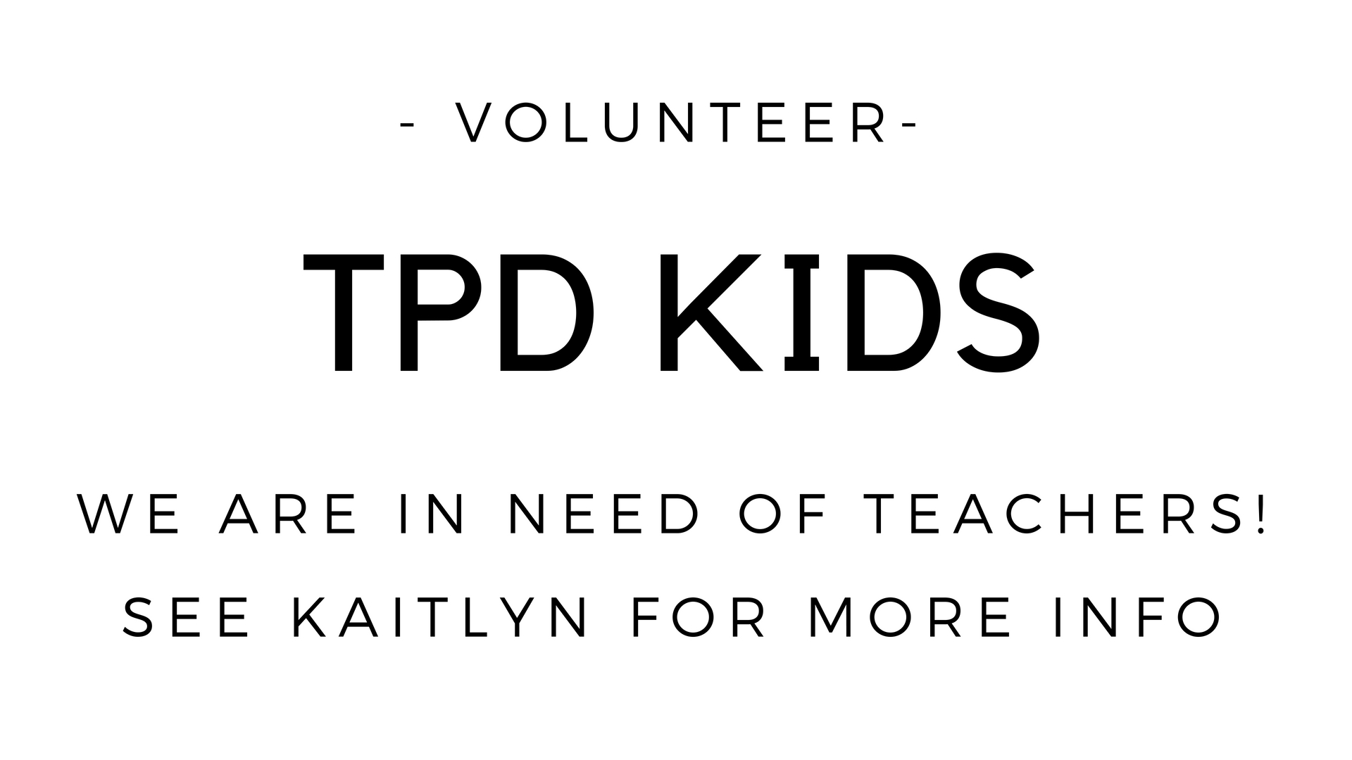 We are in urgent need of a couple more volunteers to teach our children on Sundays. If you are interested, please get in contact with Kaitlyn or Erin.