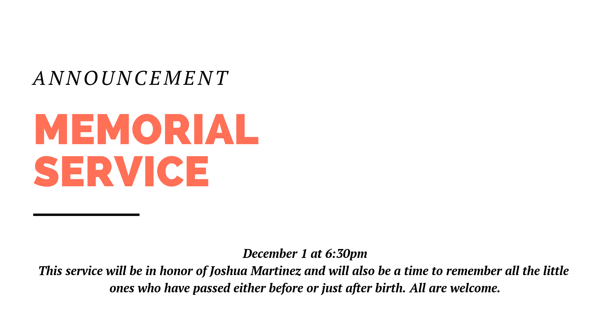 On Dec. 1 at 6:30pm, we'll be holding a memorial service at the church in honor of Joshua Martinez. The service will also be a time to remember all the little ones who have passed either before or just after birth. We want to invite everyone to come participate in this important night.