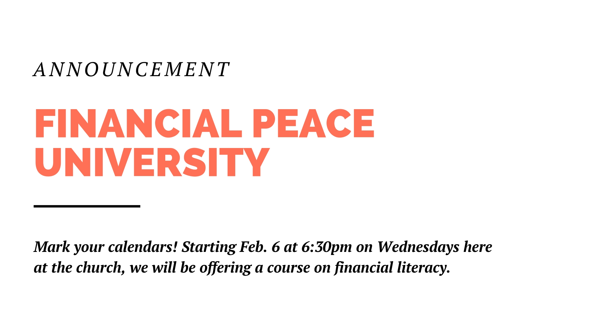 Mark your calendars, starting Feb. 6 on Wednesday nights at 6:30pm, we'll be offering a class on financial literacy here at the church. Nathan Gomez is the contact for more information at  nathan@lowresagency.com .