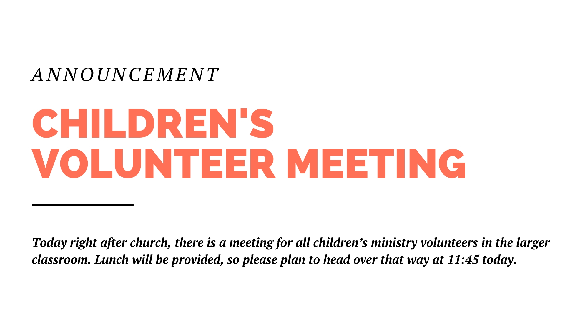 Right after church this Sunday, there is a meeting for all children's ministry volunteers in the larger classroom. Lunch will be provided.