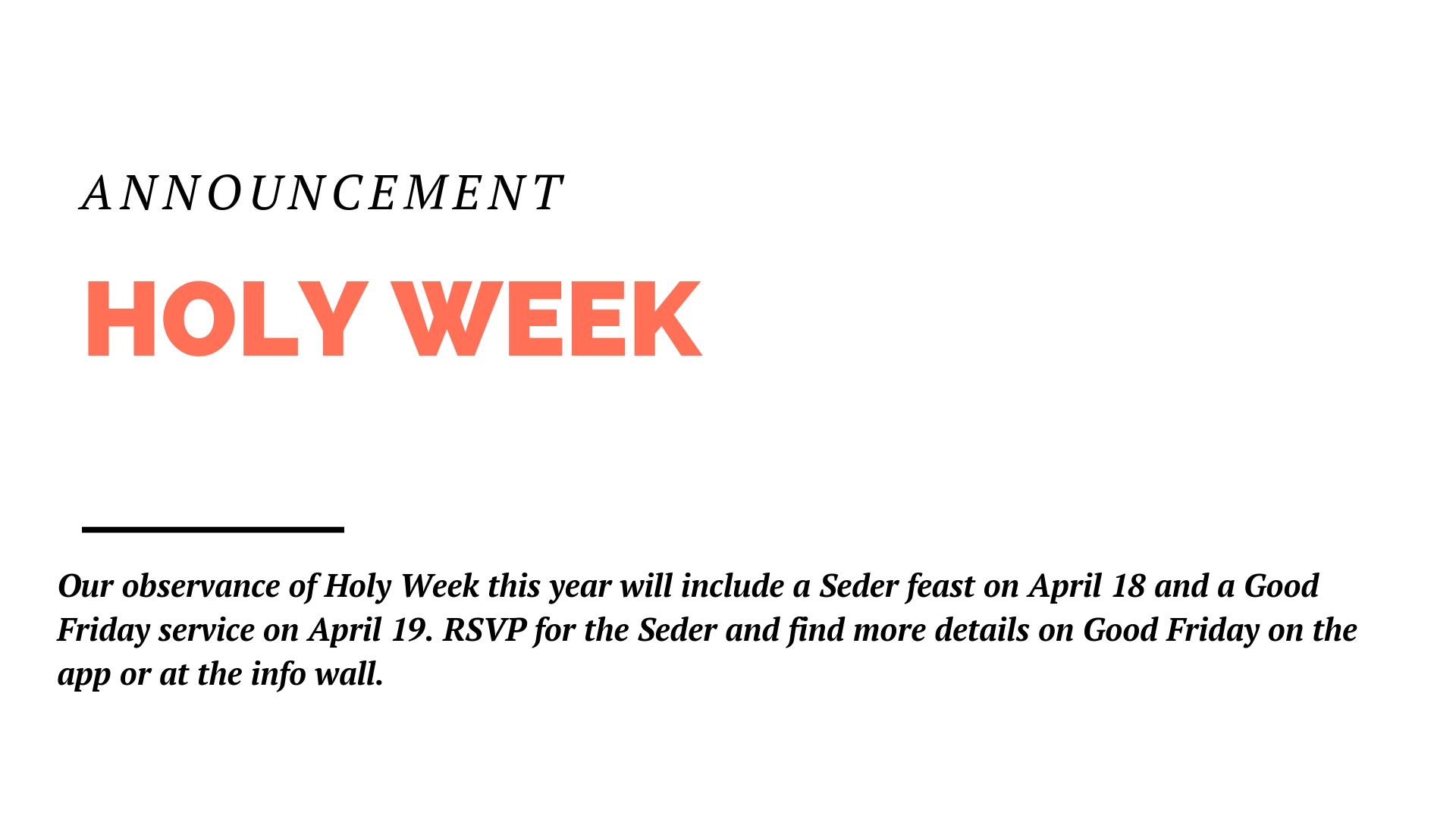 Our observance of Holy Week this year will include a Seder feast on April 18 and a Good Friday service on April 19. RSVP for the Seder and find more details on Good Friday on the app or at the info wall.