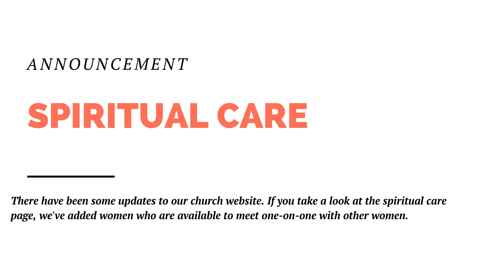 There have been some updates to our church website. If you take a look at the spiritual care page, we've added women who are available to meet one-on-one with other women. Please feel free to reach out as needed.