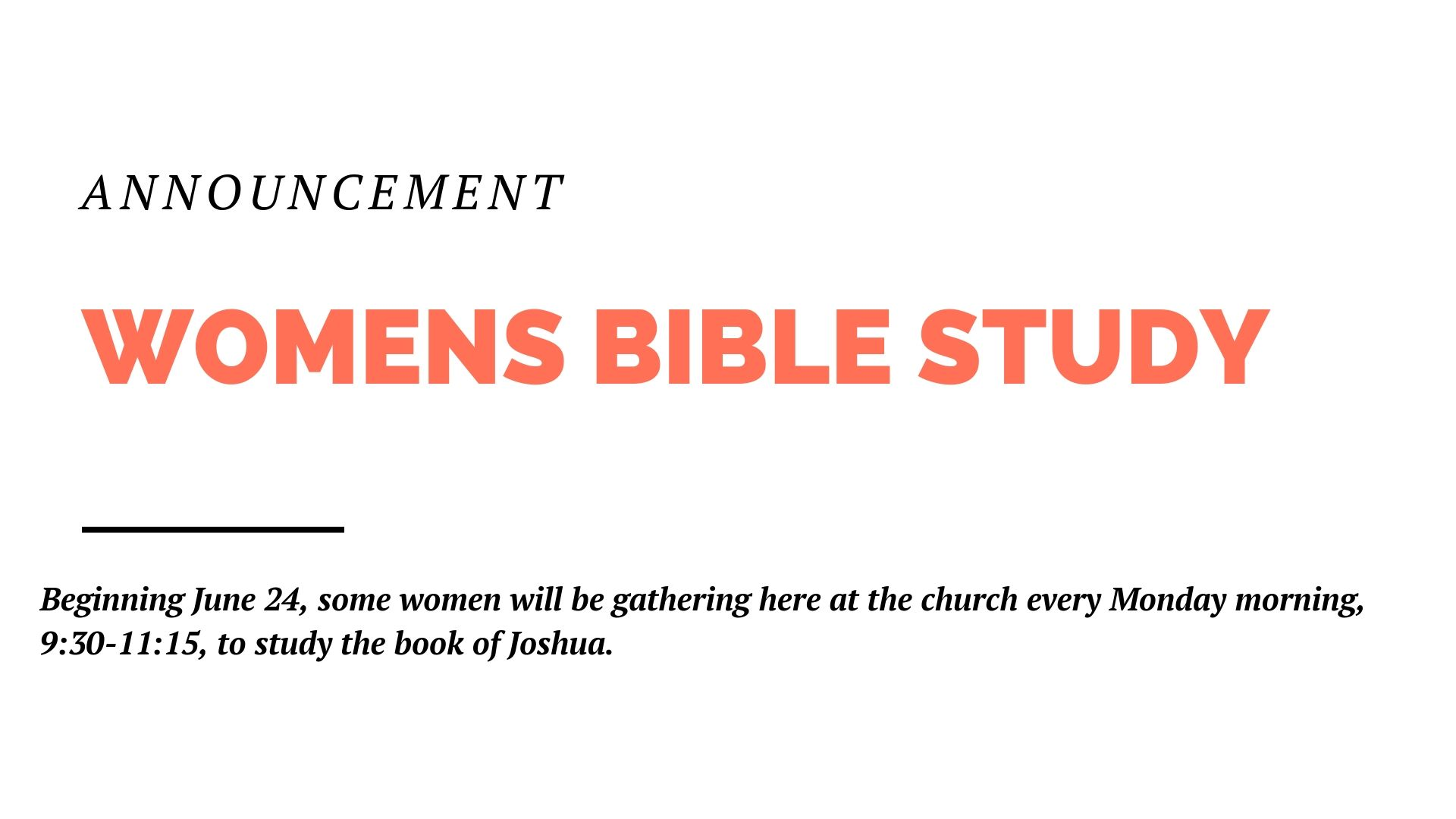 Beginning June 24, some women will be gathering at the church every Monday morning, 9:30-11:15, to study the book of Joshua. All women are welcome. You can find details on the church center app.