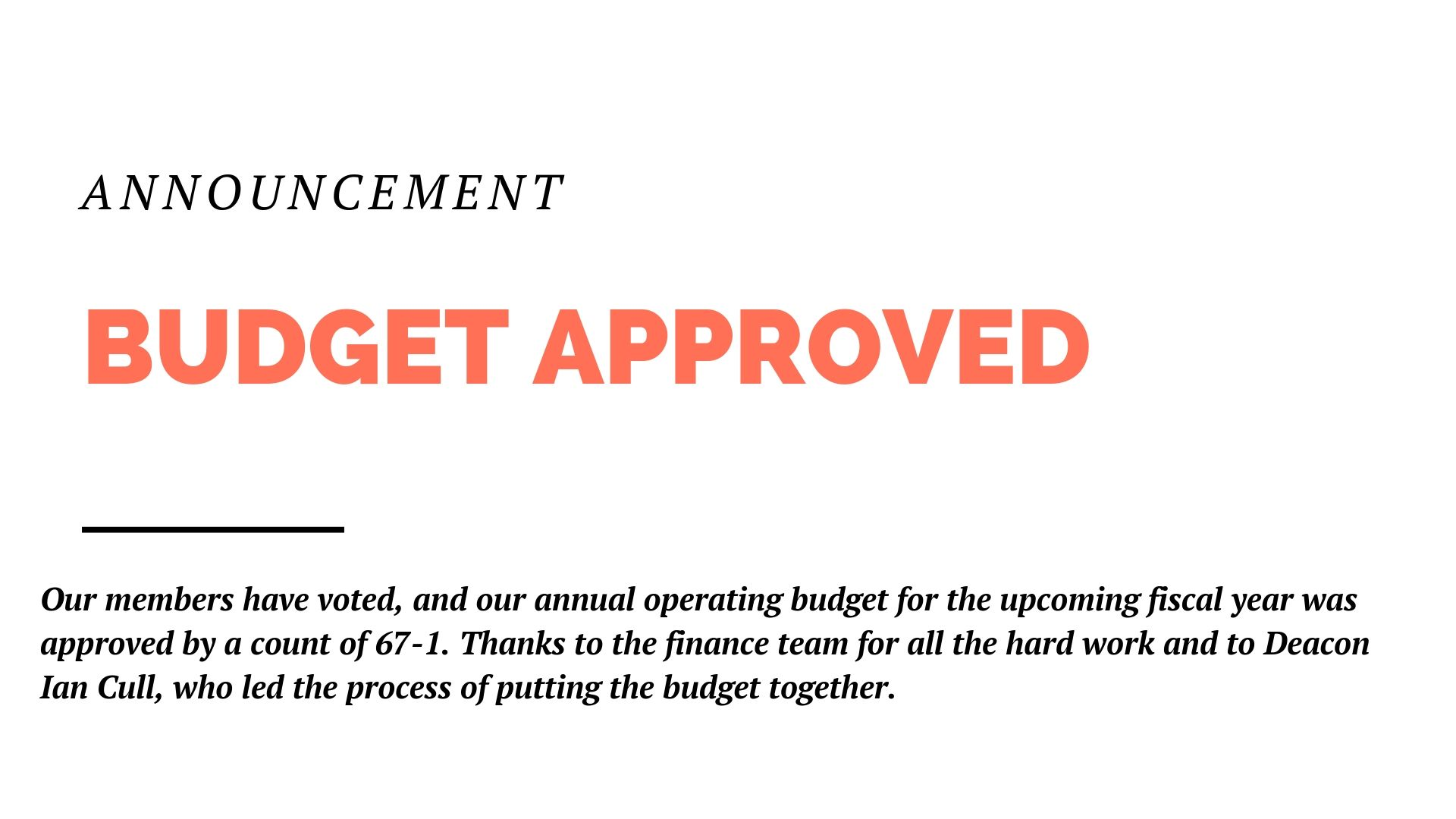 Our members have voted, and our annual operating budget for the upcoming fiscal year was approved by a count of 67-1. Thanks to the finance team for all the hard work and to Deacon Ian Cull, who led the process of putting the budget together.