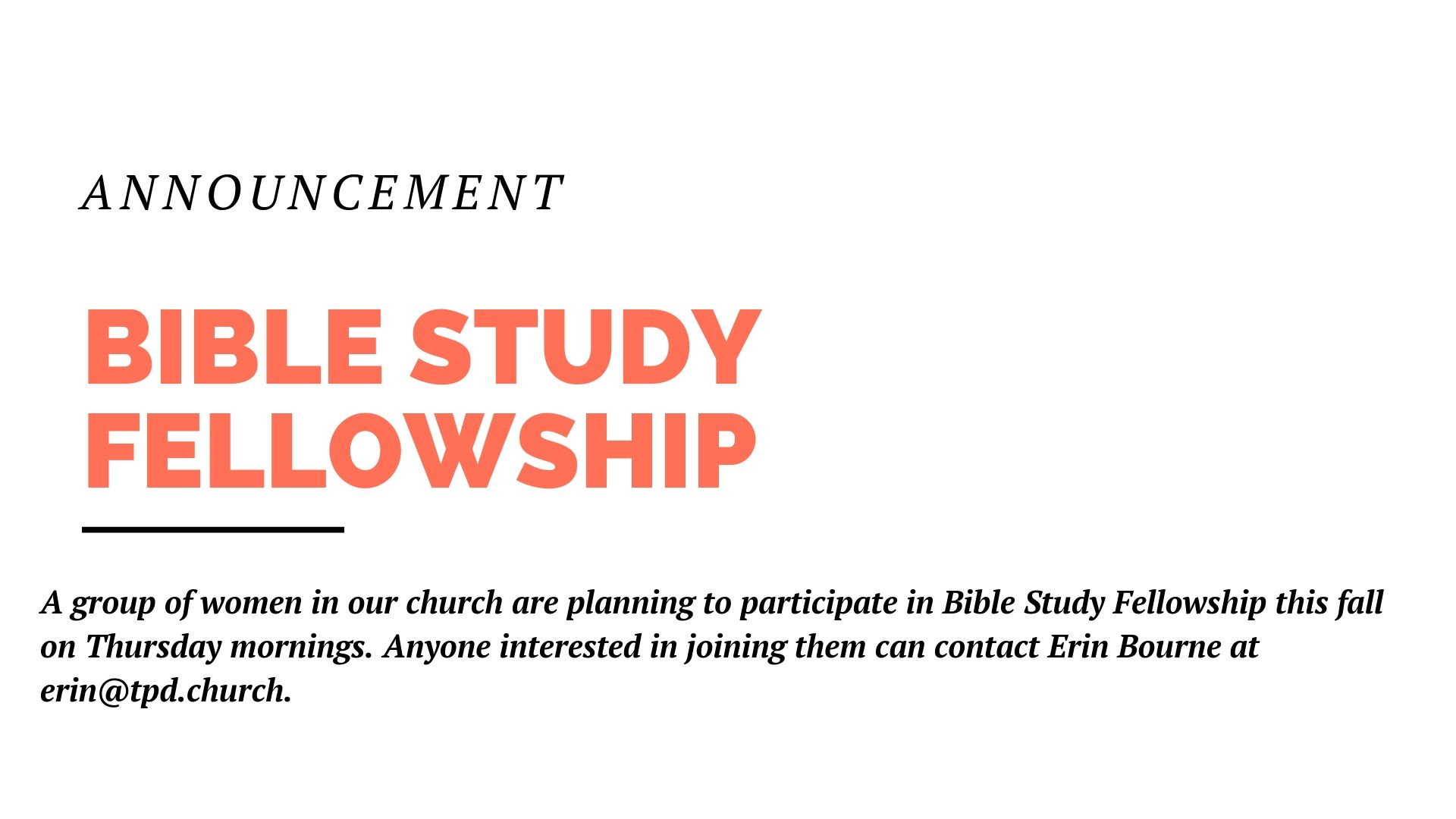 A group of women in our church are planning to participate in Bible Study Fellowship this fall on Thursday mornings. Anyone interested in joining them can contact Erin Bourne at erin@tpd.church.