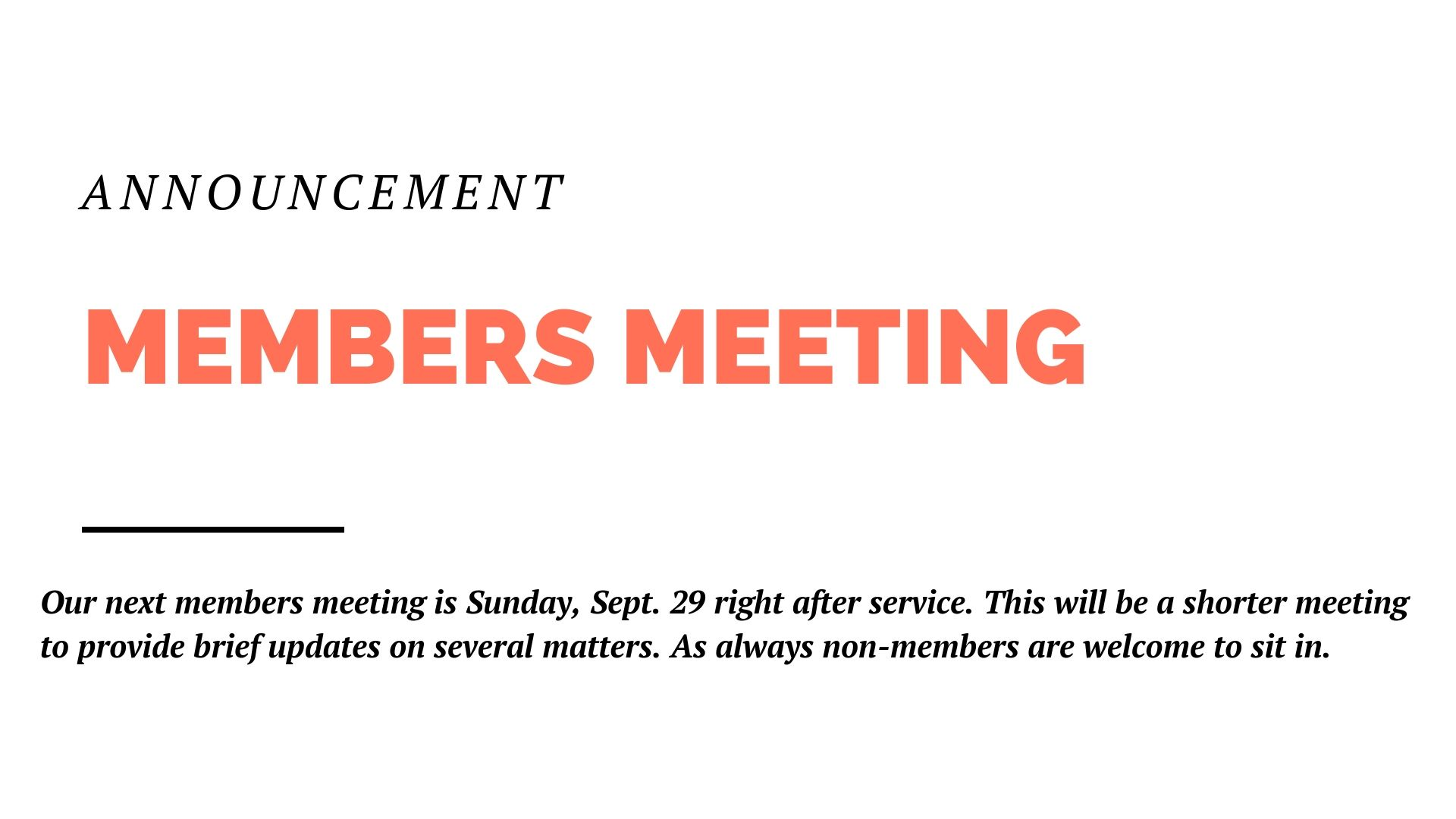 Our next members meeting is Sunday, Sept. 29 right after service. This will be a shorter meeting to provide brief updates on several matters. As always non-members are welcome to sit in.