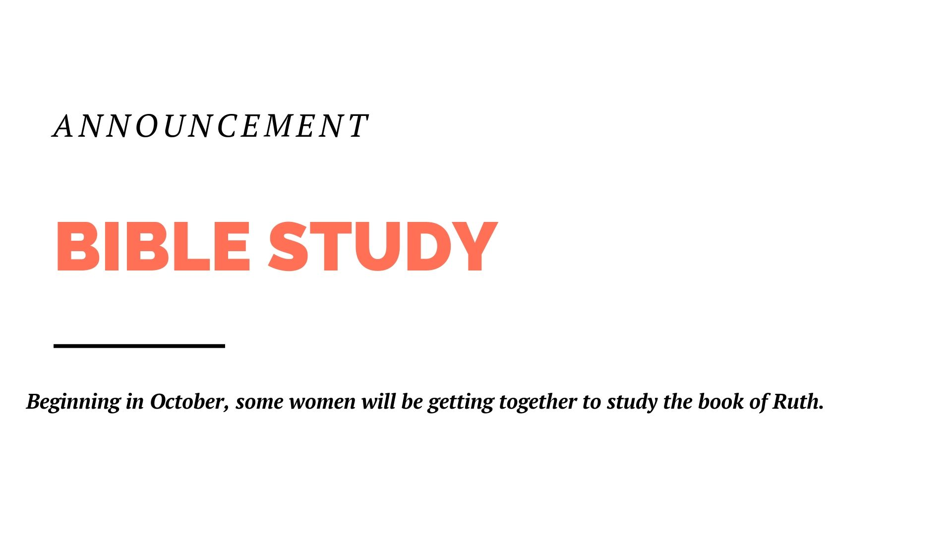 Beginning in October, some women will be getting together to study the book of Ruth. Email Erin Bourne for more details.