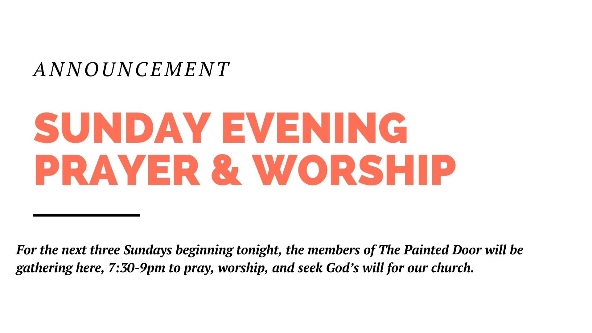 Tomorrow, the members of The Painted Door will be gathering at the church, 7:30-9pm to pray, worship, and seek God's will for our church. Please make every effort to join us.