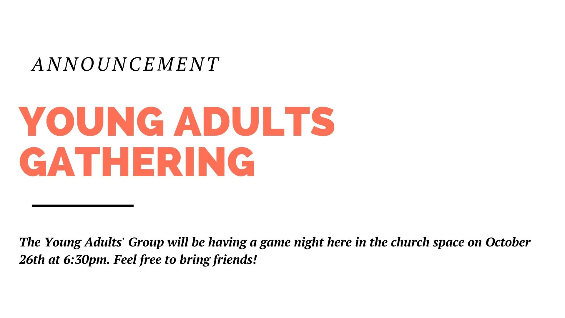 The   Young Adults' Group will be having a game night in the church space on October 26th at 6:30pm. Feel free to bring friends!