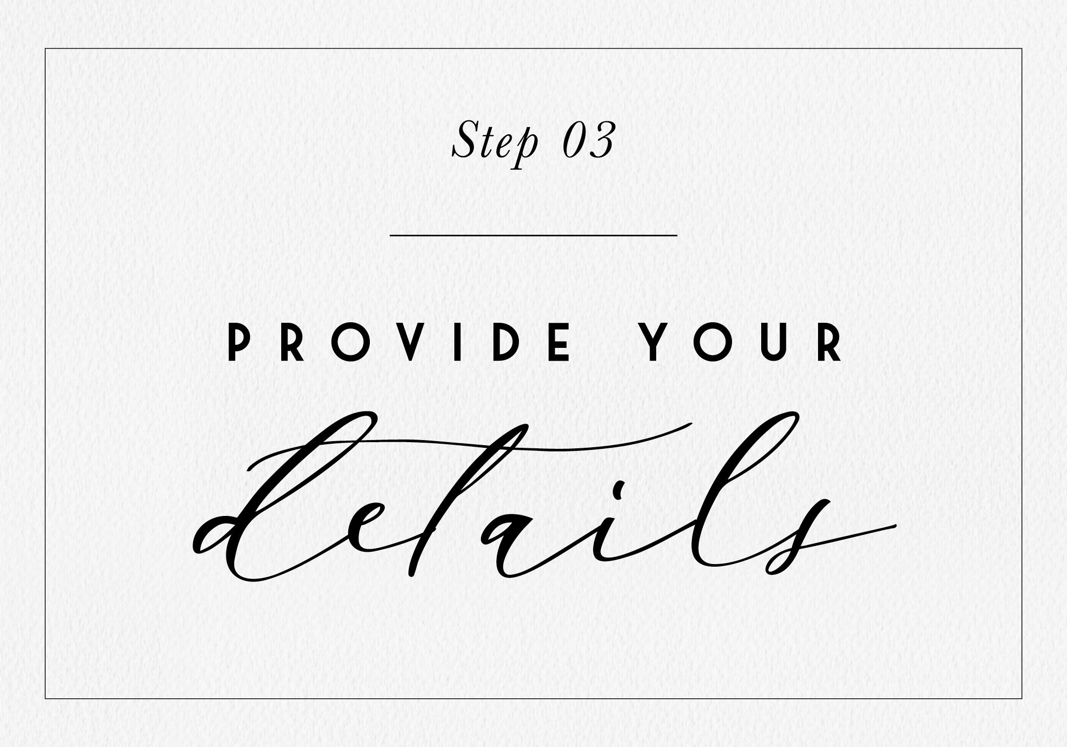 - 3. Provide your information and details for your wedding set so that I can create a proof. You will receive a first proof within one week.