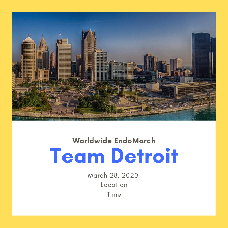 EVENT OVERVIEW - WHEN: Saturday, March 28, 2020 – Time TBAWHERE: TBAWHAT: 7th Annual Worldwide Endometriosis March (EndoMarch) - DetroitREGISTRATIONRegistration for the Detroit EndoMarch will open soon.