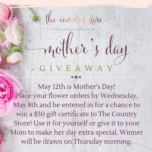 It's GIVEAWAY TIME! Order your mom those flowers by next Wednesday and you could win $50 to The Country Store! #thecountrystore