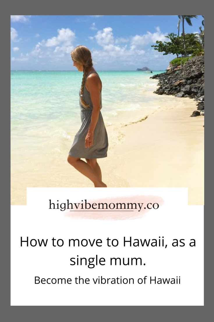 How to move to Hawaii, as a single mum