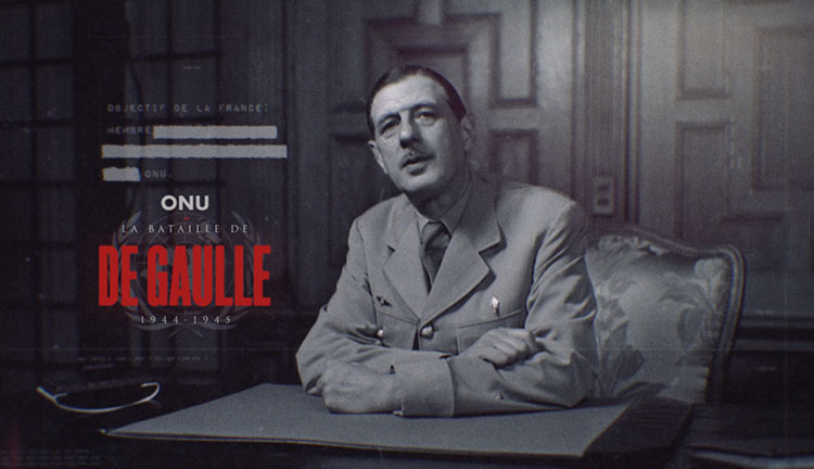 THE U.N., 1944-1945, DE GAULLE'S BATTLE - By Philippe SaadaFrance 5 • Public Sénat