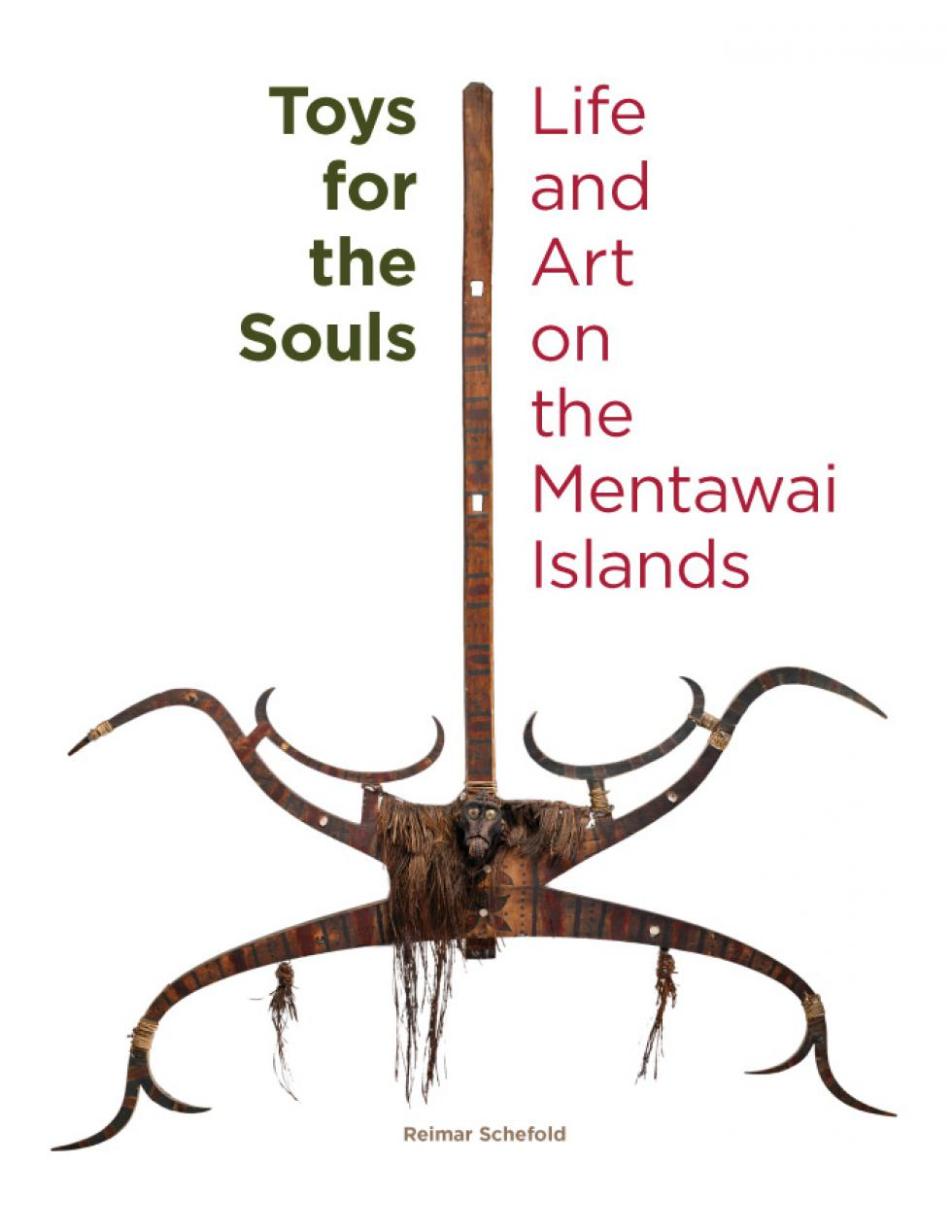 Toys for the Souls Life and Art on the Mentawai Islands Dr. Reimar Schefold Art of the Ancestors