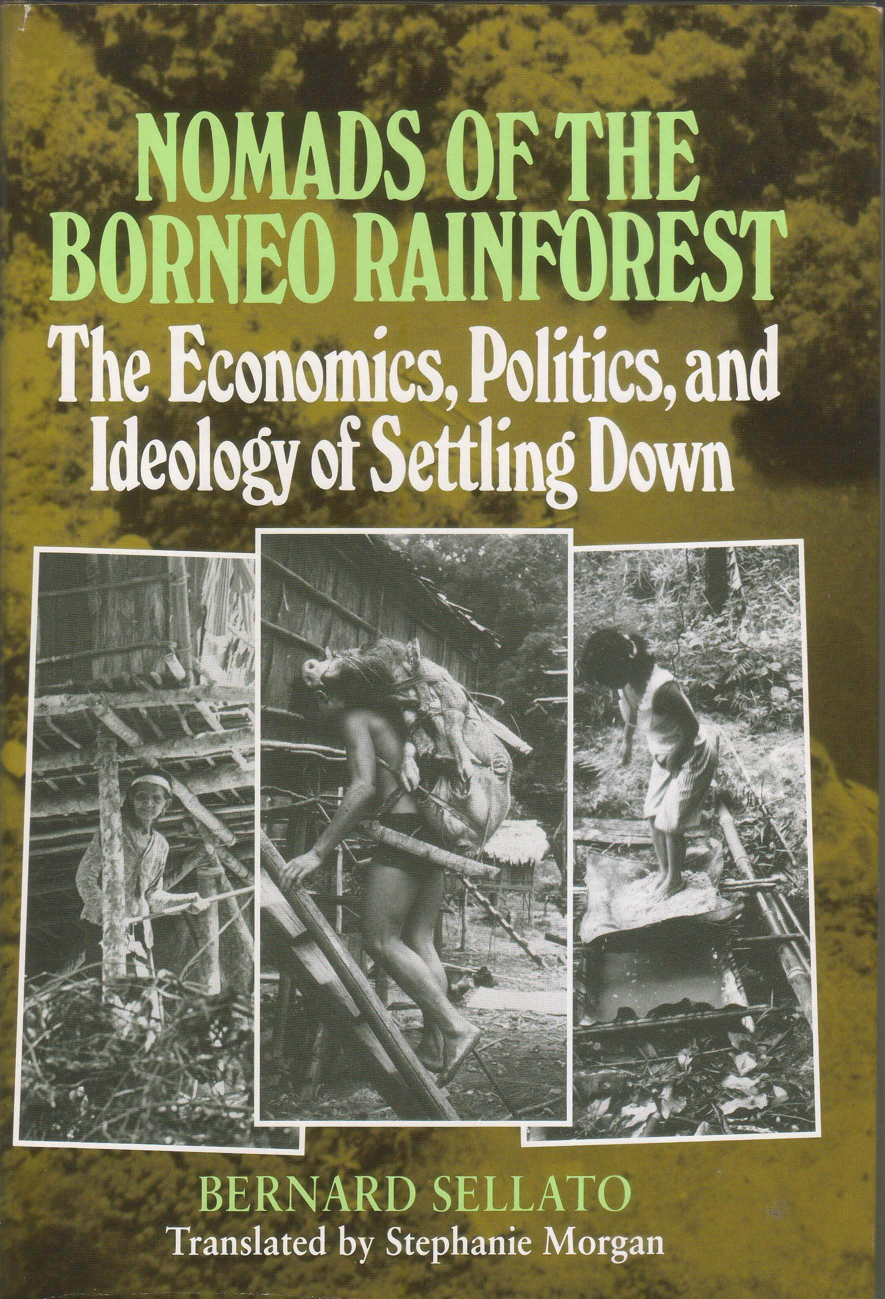 Nomads of the Borneo Rainforest The Economics Politics and Ideology of Settling Down Bernard Sellato
